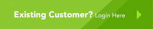 Existing Customer? Login Here